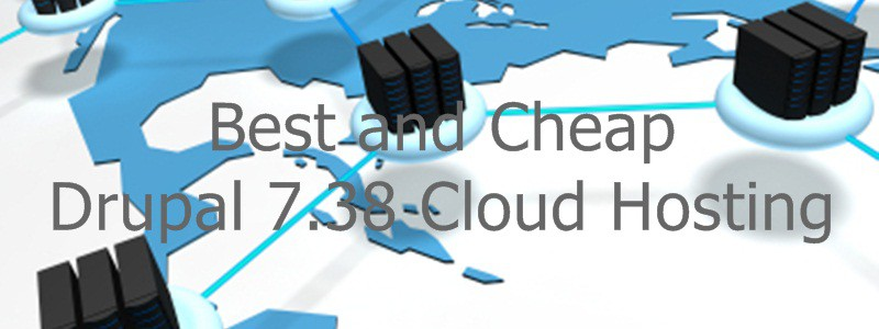 Best and Cheap Drupal 7.38 Cloud Hosting