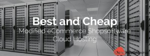 Best and Cheap Modified eCommerce Shopsoftware Cloud Hosting