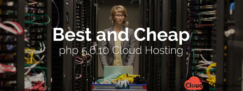 Best and Cheap PHP 5.6.10 Cloud Hosting