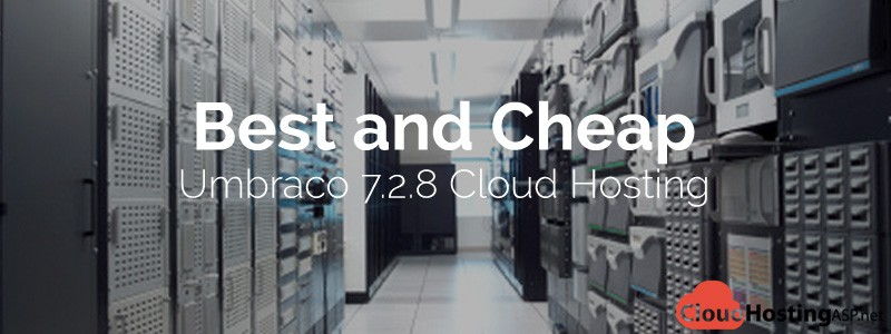 Best and Cheap Umbraco 7.2.8 Cloud Hosting