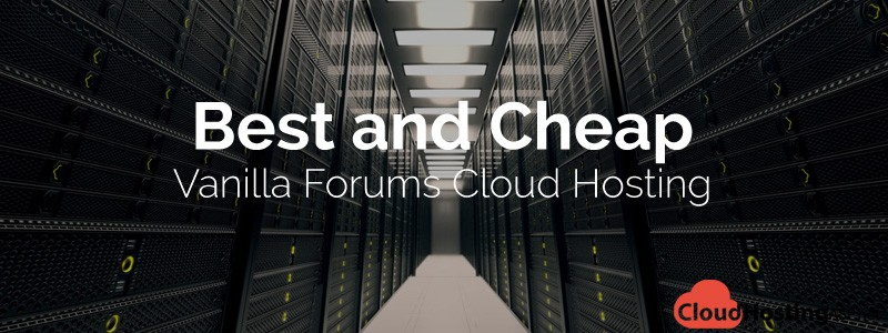 Best and Cheap Vanilla Forums Cloud Hosting