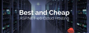 Best and Cheap ASP.NET 4.6 Cloud Hosting