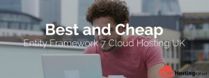 Best and Cheap Entity Framework 7 Cloud Hosting UK