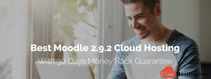 Best and Cheap Moodle 2.9.2 Cloud Hosting - With 30 Days Money Back Guarantee