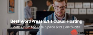 Best WordPress 4.3.1 Cloud Hosting With Unlimited Disk Space and Bandwidth