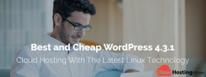 Best and Cheap WordPress 4.3.1 Cloud Hosting With The Latest Linux Technology
