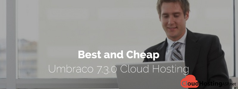 Best and Cheap Umbraco 7.3.0 Cloud Hosting