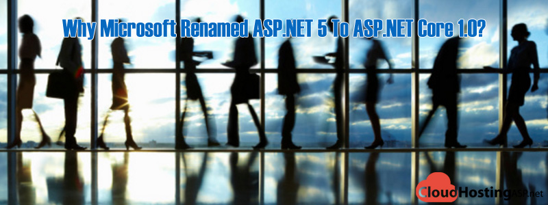 Why Microsoft Renamed ASP.NET 5 To ASP.NET Core 1.0?