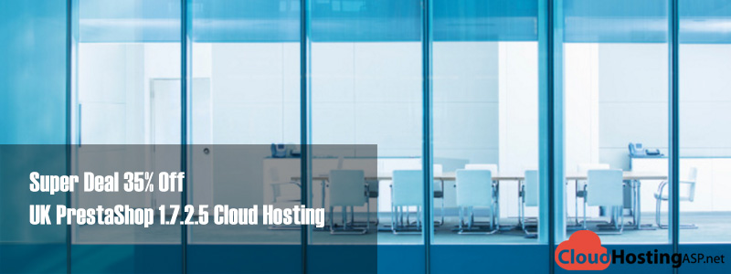 Super Deal 35% Off UK PrestaShop 1.7.2.5 Cloud Hosting