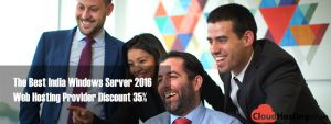 The Best India Windows Server 2016 Web Hosting Provider Discount 35%