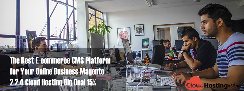 The Best E-commerce CMS Platform for Your Online Business Magento 2.2.4 Cloud Hosting Big Deal 15%