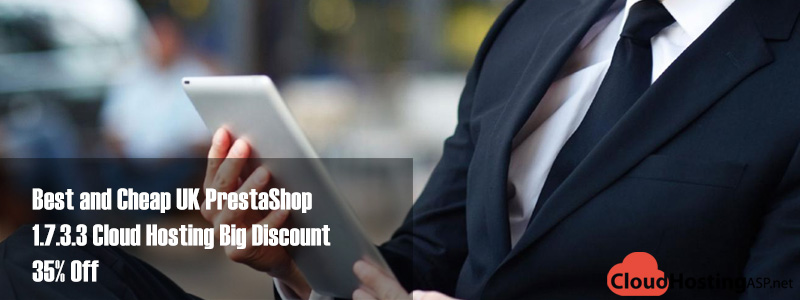 Best and Cheap UK PrestaShop 1.7.3.3 Cloud Hosting Big Discount 35% Off