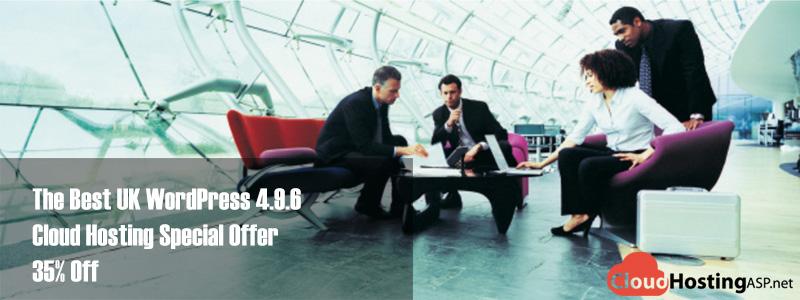 The Best UK WordPress 4.9.6 Cloud Hosting Special Offer 35% Off
